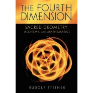 The Fourth Dimension :Sacred Geometry, Alchemy and Mathematics