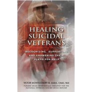 Healing Suicidal Veterans :Recognizing, Supporting and Answering Their Pleas for Help