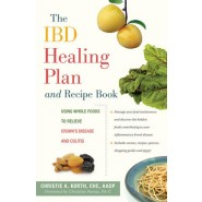 The IBD Healing Plan and Recipe Book :Using Whole Foods to Relieve Crohn's Disease and Colitis