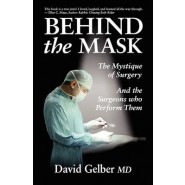Behind the Mask :The Mystique of Surgery and the Surgeons Who Perform Them
