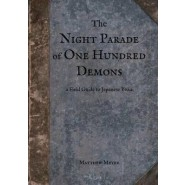 The Night Parade of One Hundred Demons :A Field Guide to Japanese Yokai