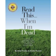 Read This...When I'm Dead :A Guide to Getting Your Stuff Together for Your Loved Ones