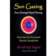 Sun Gazing, Aura Seeing and Naad Hearing :Exercises for Psychic Seeing and Heari