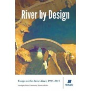 River by Design :Essays on the Boise River, 1915-2015 (Standard Edition)