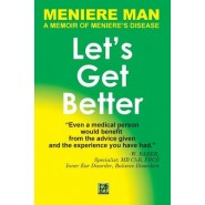Meniere Man. Let's Get Better. :A Memoir of Meniere's Disease