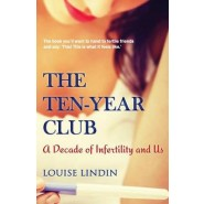 The Ten-Year Club :A Decade of Infertility and Us