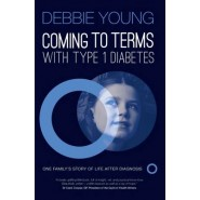 Coming to Terms with Type 1 Diabetes :One Family's Story of Life After Diagnosis