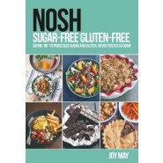 NOSH Sugar-Free Gluten-Free :Saying No to Processed Sugar and Gluten, Never Tasted So Good!