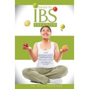 The Key to IBS Freedom :Low FODMAP Diet, Cookbook Recipes and Much More!