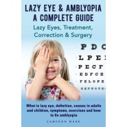 Lazy Eye & Amblyopia - A Complete Guide :Lazy Eyes, Treatment, Correction & Surgery