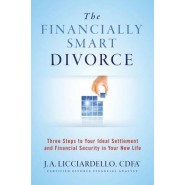 The Financially Smart Divorce :3 Steps to Your Ideal Settlement and Financial Security in Your New Life