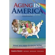Aging in America Navigating Our Healthcare System :A Practical Resource Guide for Seniors & Caregivers