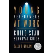 Young Performers at Work :Child Star Survival Guide