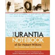 The Urantia Notebook of Sir Hubert Wilkins :Fact Finder and Truth Seeker