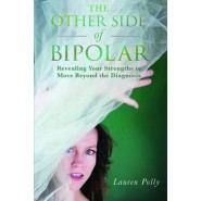 The Other Side of Bipolar :Revealing Your Strengths to Move Beyond the Diagnosis