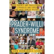 Prader-Willi Syndrome :How Parents and Professionals Struggled and Coped and Made Genetic History