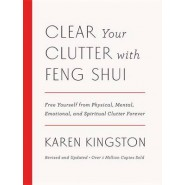 Clear Your Clutter with Feng Shui (Revised and Updated) :Free Yourself from Physical, Mental, Emotional, and Spiritual Clutter Forever