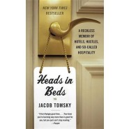Heads in Beds :A Reckless Memoir of Hotels, Hustles, and So-Called Hospitality