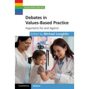 Values-Based Practice :Debates in Values-Based Practice: Arguments For and Against