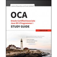 OCA: Oracle Certified Associate Java SE 8 Programmer I Study Guide :Exam 1Z0-808