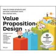 Value Proposition Design :How to Create Products and Services Customers Want