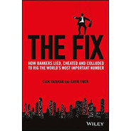 The Fix :How Bankers Lied, Cheated and Colluded to Rig the Worlds Most Important Number