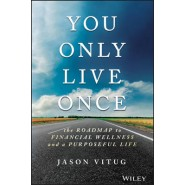 The You Only Live Once :The Roadmap to Financial Wellness and a Purposeful Life