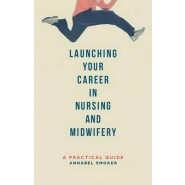 Launching Your Career in Nursing and Midwifery :A Practical Guide