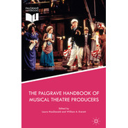 The Palgrave Handbook of Musical Theatre Producers :2017