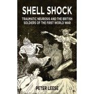 Shell Shock :Traumatic Neurosis and the British Soldiers of the First World War