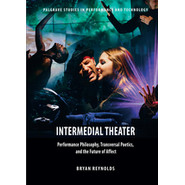 Intermedial Theater :Performance Philosophy, Transversal Poetics, and the Future of Affect