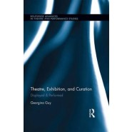 Theatre, Exhibition, and Curation :Displayed & Performed