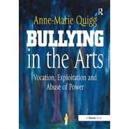 Bullying in the Arts :Vocation, Exploitation and Abuse of Power