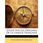 Etude Sur Les Origines de La Langue Francaise