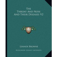 The Throat and Nose and Their Diseases V2