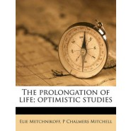 The Prolongation of Life :Optimistic Studies