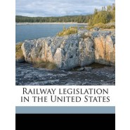 Railway Legislation in the United States