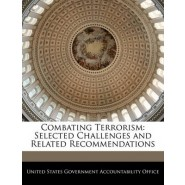 Combating Terrorism :Selected Challenges and Related Recommendations