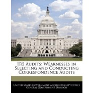 IRS Audits :Weaknesses in Selecting and Conducting Correspondence Audits