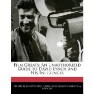 Film Greats :An Unauthorized Guide to David Lynch and His Influences