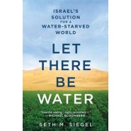 Let There Be Water :Israel's Solution for a Water-Starved World