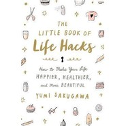 The Little Book of Life Hacks :How to Make Your Life Happier, Healthier, and More Beautiful