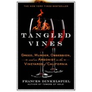 Tangled Vines :Greed, Murder, Obsession, and an Arsonist in the Vineyards of California