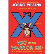 Way of the Warrior Kid :From Wimpy to Warrior the Navy SEAL Way