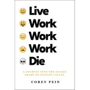Live Work Work Work Die :A Journey into the Savage Heart of Silicon Valley