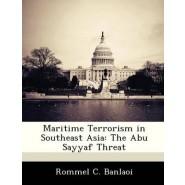 Maritime Terrorism in Southeast Asia :The Abu Sayyaf Threat