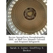 Bovine Spongiform Encephalopathy (Bse, or Mad Cow Disease) :Current and Proposed Safeguards