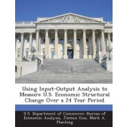 Using Input-Output Analysis to Measure U.S. Economic Structural Change Over a 24 Year Period