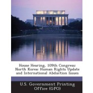 House Hearing, 109th Congress :North Korea: Human Rights Update and International Abduction Issues