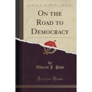 On the Road to Democracy (Classic Reprint)